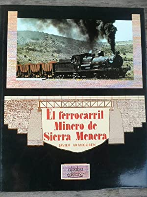 EL FERROCARRIL MINERO DE SIERRA MENERA: Javier Aranguren