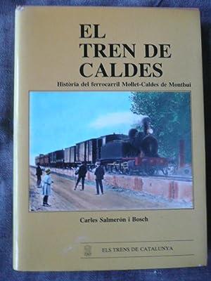 EL TREN DE CALDES. Historia Del Ferrocarril Mollet-Caldes De Montbui: Carles Salmeron i Boch