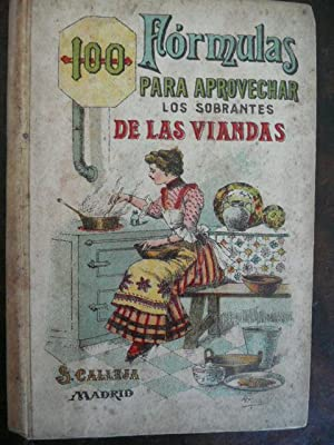 100 FORMULAS PARA APROVECHAR LOS SOBRANTES DE LAS VIANDAS. Condimentos variados y exquisitos y ...