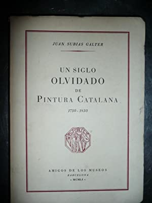 Un Siglo Olvidado De Pintura Catalana 1750-1850: Juan Subias Galter