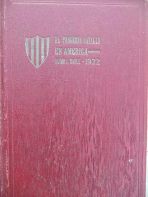 EL PROGRESO CATALAN EN AMERICA Tomo I - CHILE - 1922