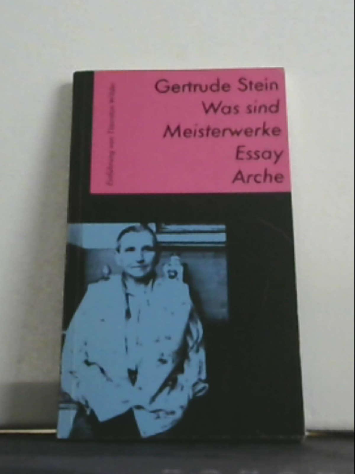 Was sind Meisterwerke: Essay Stein, Gertrude; Wilder, Thornton und Stiebel, Marie A - Gertrude Stein