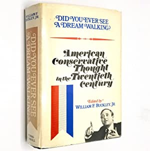 Did You Ever See a Dream Walking? American Conservative Thought in the Twentieth Century: William F...