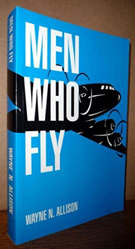Men Who Fly: Wayne N. Allison