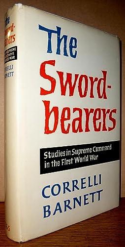 The Swordbearers: Studies in Supreme Command in the First World War: Correlli Barnett