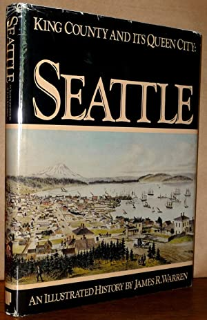 King County and Its Queen City: Seattle: James R. Warren