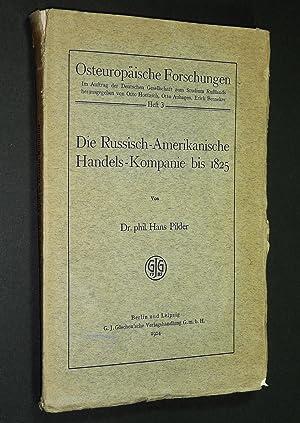 Die Russisch-Amerikanische Handels-Kompanie bis 1825 (Osteuropaische Forschungen, Heft 3): Hans ...