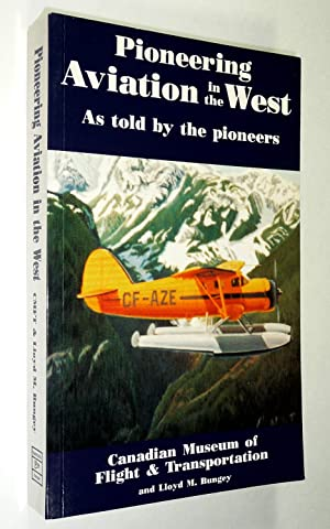 Pioneering Aviation in the West (as told: Lloyd M. Bungey,