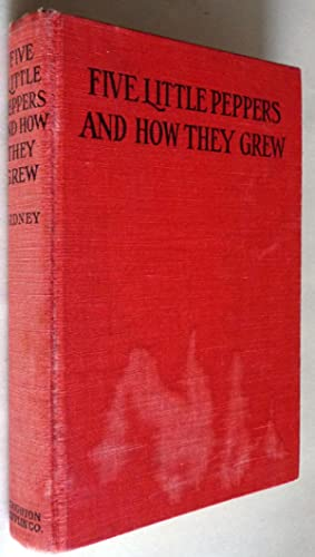 Five Little Peppers and How They Grew: Margaret Sidney (Harriett Mulford Stone Lothrop)