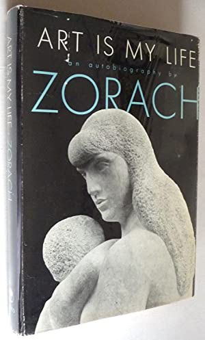 Art is My Life: An Autobiography: William Zorach