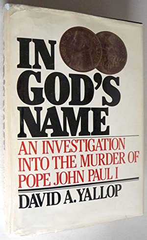 In God's Name: An Investigation Into the: David A. Yallop