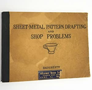 Sheet-Metal Pattern Drafting and Shop Problems: James S. Daugherty