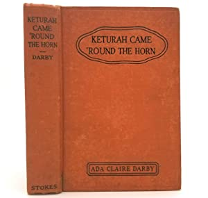 Keturah Came 'Round the Horn: A Story: Ada Claire Darby