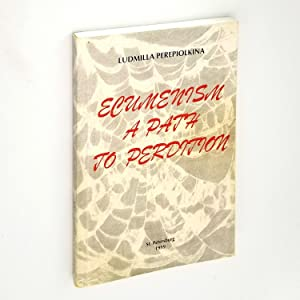 Ecumenism a Path to Perdition: Ludmilla Perepiolkina