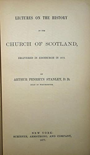 Lectures on the History of the Church of Scotland: Stanley, Arthur Penrhyn, Dean of Westminster