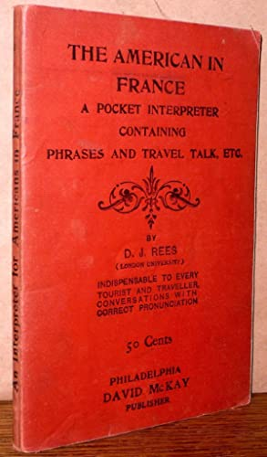 The American in France: A Pocket Interpreter Containing Phrases and Travel Talk, Etc.: D.J. Rees