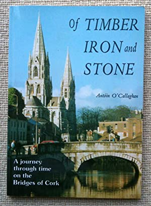 Of Timber Iron and Stone - A Journey Through Time on the Bridges of Cork