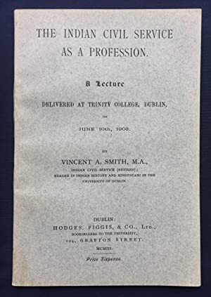 The Indian Civil Service as a Profession - A Lecture Delivered at Trinity College, Dublin, on Jun...