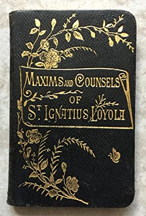 Maxims and Counsels of St. Ignatius Loyola for Every Day of the Year. Translated from the French.