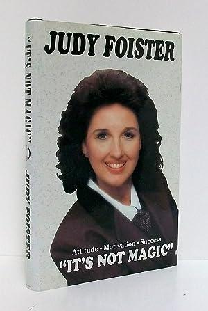 It's Not Magic Attitude-Motivation-Success: Foister, Judy