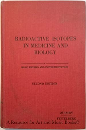 Radioactive Isotopes in Medicine and Biology: Basic Physics and Instrumentation (Second Edition): ...