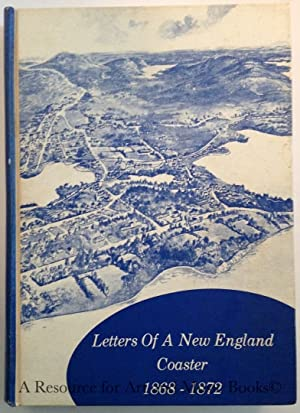 Letters Of A New England Coaster, 1868-1872: Griffin, Ralph H.