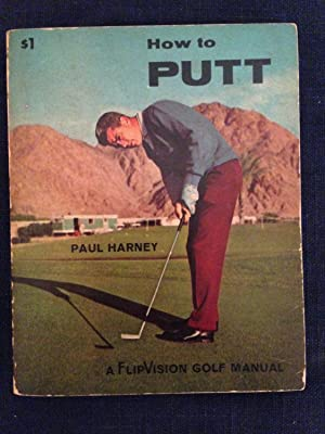 How to Putt. A FlipVision Golf Manual: Golf]. Harney, Paul