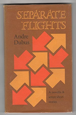 SEPARATE FLIGHTS.: Dubus, Andre.