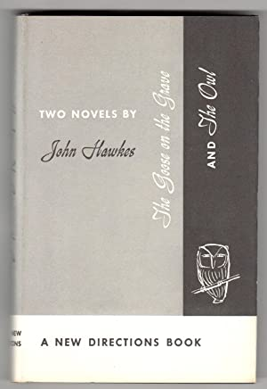 THE GOOSE ON THE GRAVE and THE OWL: Two Short Novels: Hawkes, John.