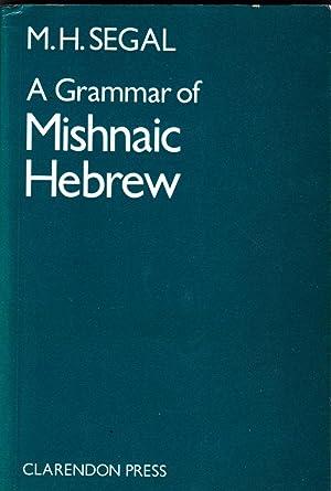 A Grammar of Mishnaic Hebrew: Segal, M H