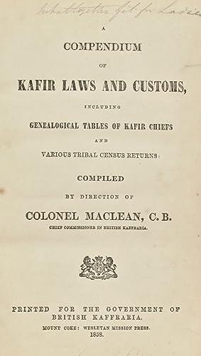 A compendium of Kafir laws and customs,: MACLEAN, Colonel [John]