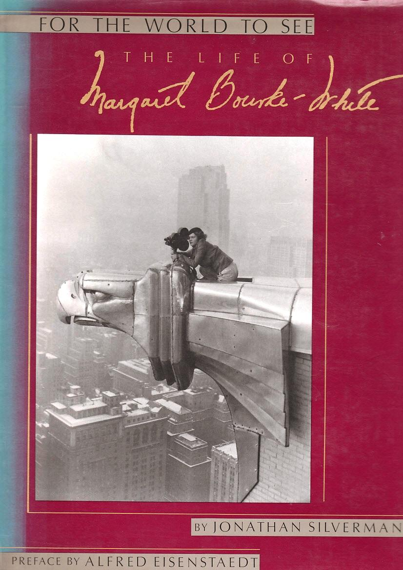 for the world to see the life of margaret bourke white