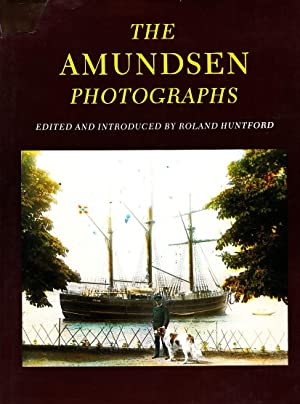 The Amundsen Photographs: Amundsen, Roald