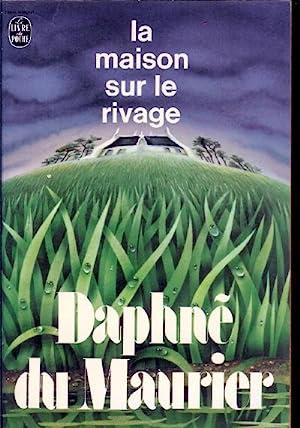 La Maison Sur Le Rivage (The House: du Maurier, Daphne