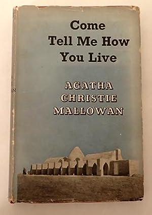 Come Tell Me How You Live: Mallowan, Agathan Christie. (Christie, Agatha) (Syria)