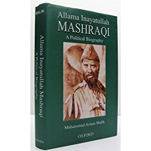 Allama Inayatullah Mashraqi. A Political Biography.: Malik, Muhammad Aslam