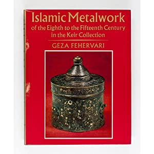 Islamic Metalwork of the Eighth to the Fifteenth Century in the Keir Collection.: With a Foreword ...