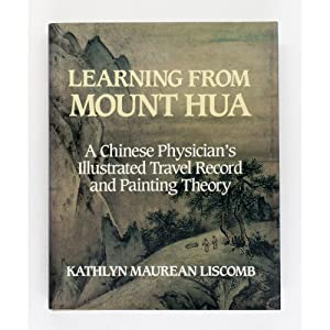 Learning from Mount Hua.: A Chinese Physician's: Liscomb, Kathlyn Maurean