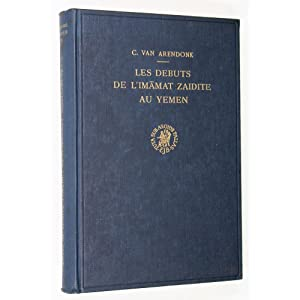 Les Debuts de l'Imamat Zaidite au Yemen.: Arendonk, C. Van; Jacques Ryckmans (Translator)