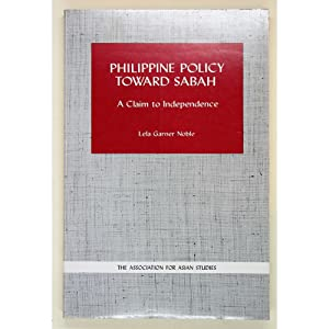 Philippine Policy toward Sabah. A claim to: Noble, Lela Gardner