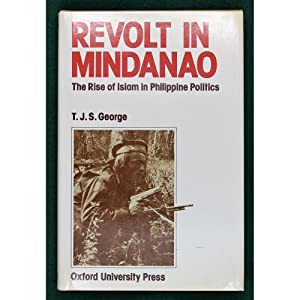 Revolt in Mindanao. The Rise of Islam: George, T.J.S.