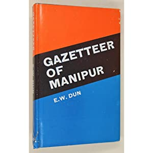 Gazetteer of Manipur.: Dun, Capain E.W.