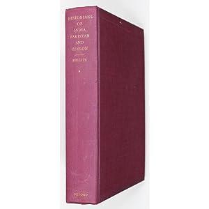 Historians of India, Pakistan and Ceylon.: Philips, C.H. (Editor)