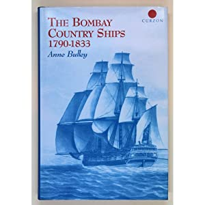 The Bombay Country Ships, 1790-1833: Bulley, Anne