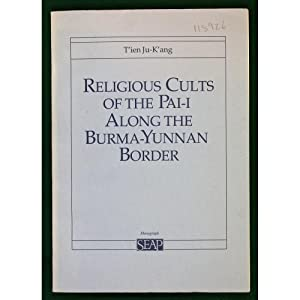 Religious Cults of the Pai-i along the: T'ien Ju-K'ang