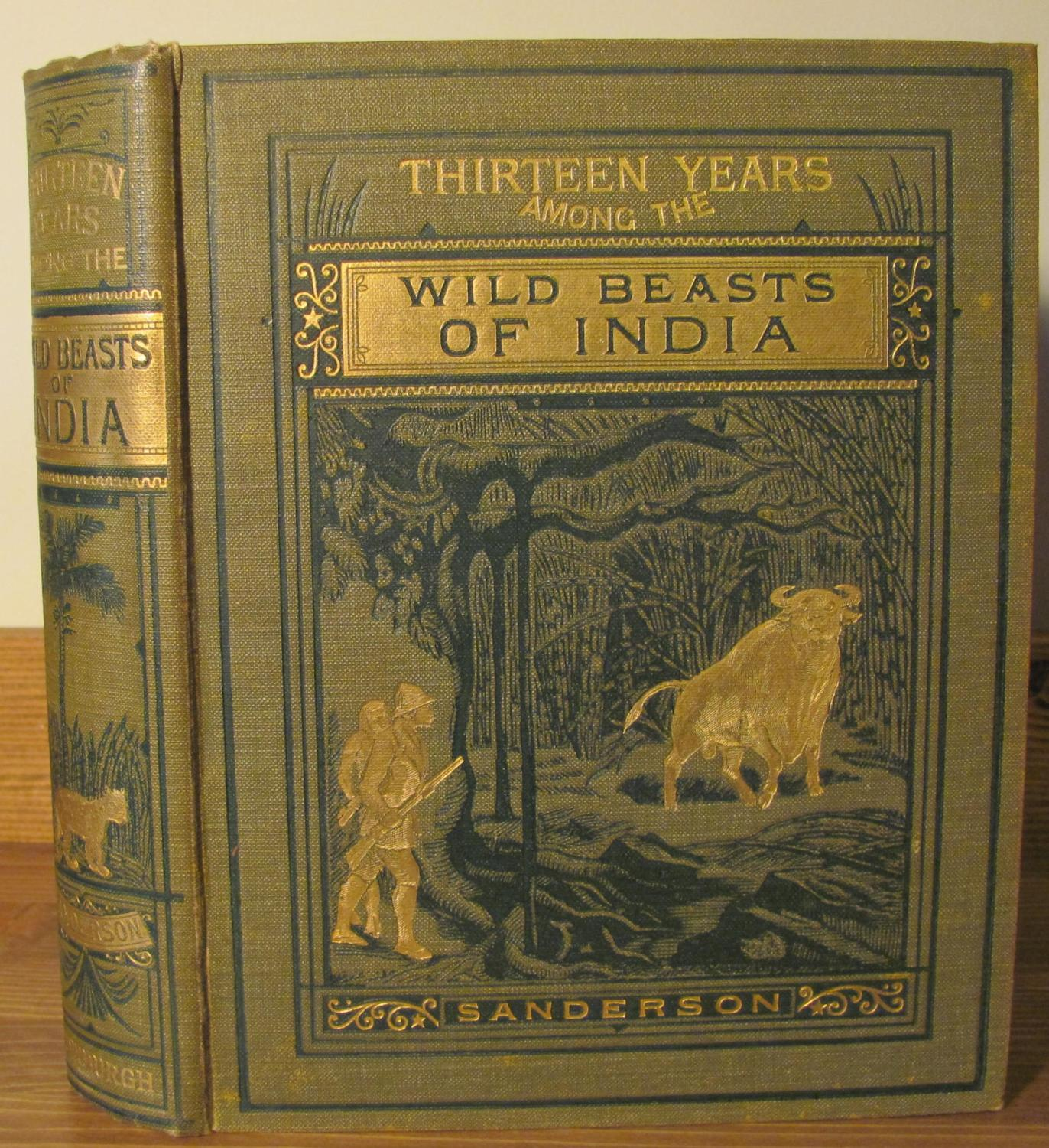 Thirteen Years Among the Wild Beasts of India, Their Haunts and Habits From Personal Observation; With an Account of the Modes of Capturing and Tamin