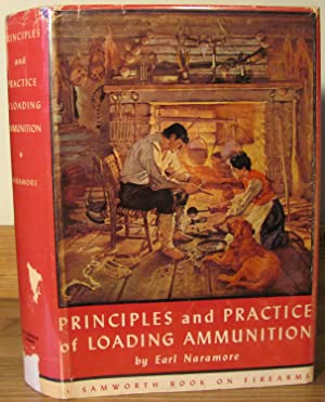 Principles and Practice of Loading Ammunition: Naramore, Earl