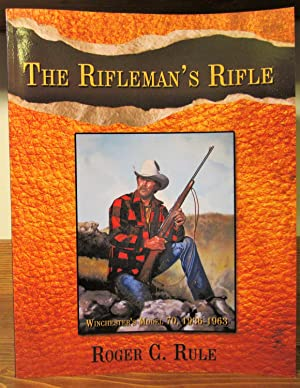 Rifleman's Rifle, Winchester's Model 70, 1936-1963: Rule, Roger C
