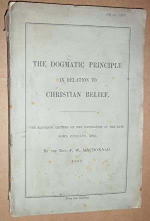 The dogmatic principle in relation of Christian belief: A discourse, delivered in Wesley Chapel, ...