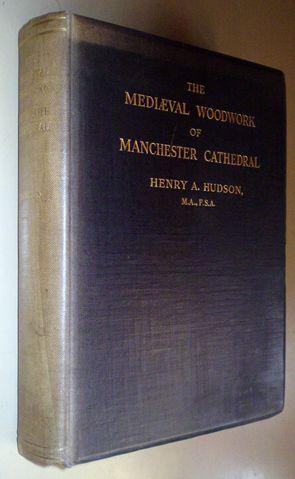 The Mediaeval Woodwork of Manchester Cathedral: Hudson Henry A.